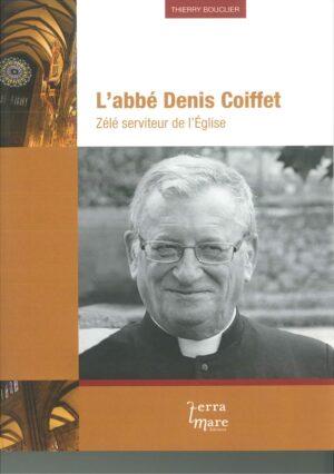 L'abbé Denis Coiffet – Zélé serviteur de l'Eglise